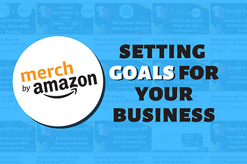 Setting Goals for your Merch By Amazon Business